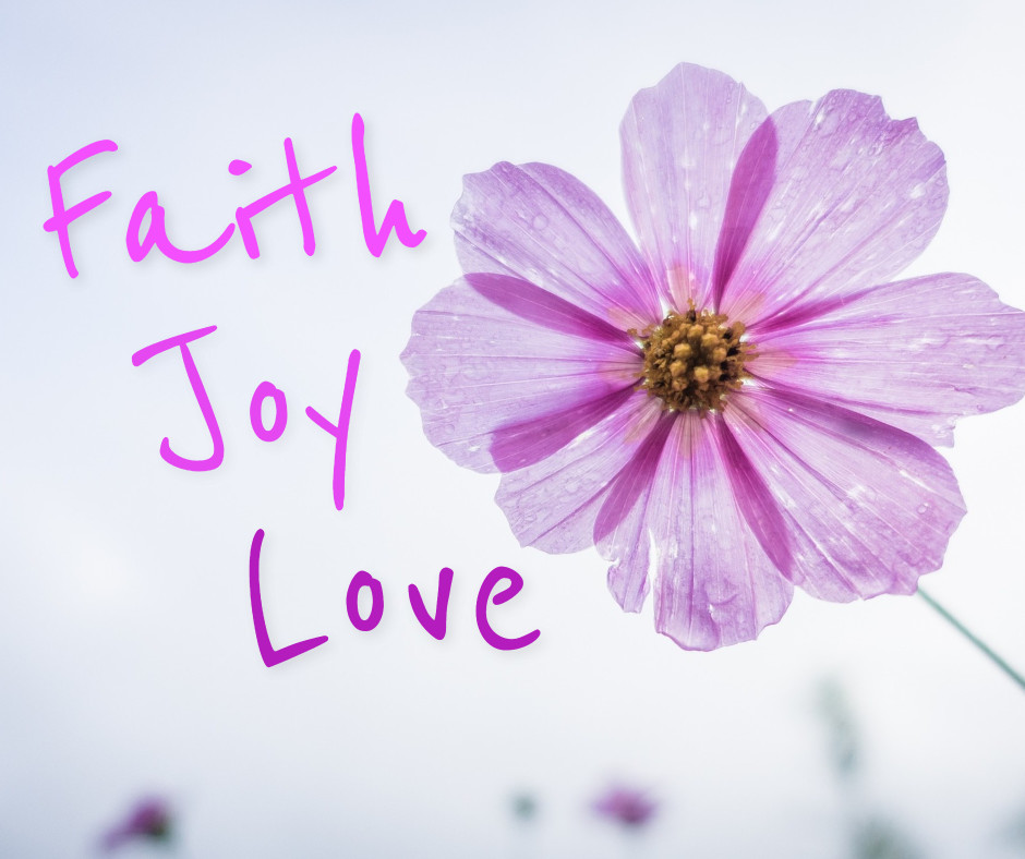 Faith joy and love