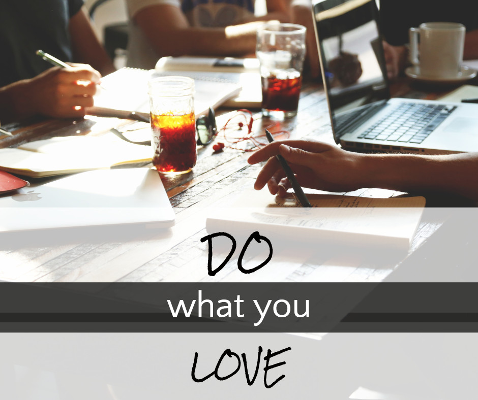 Do whatever you love