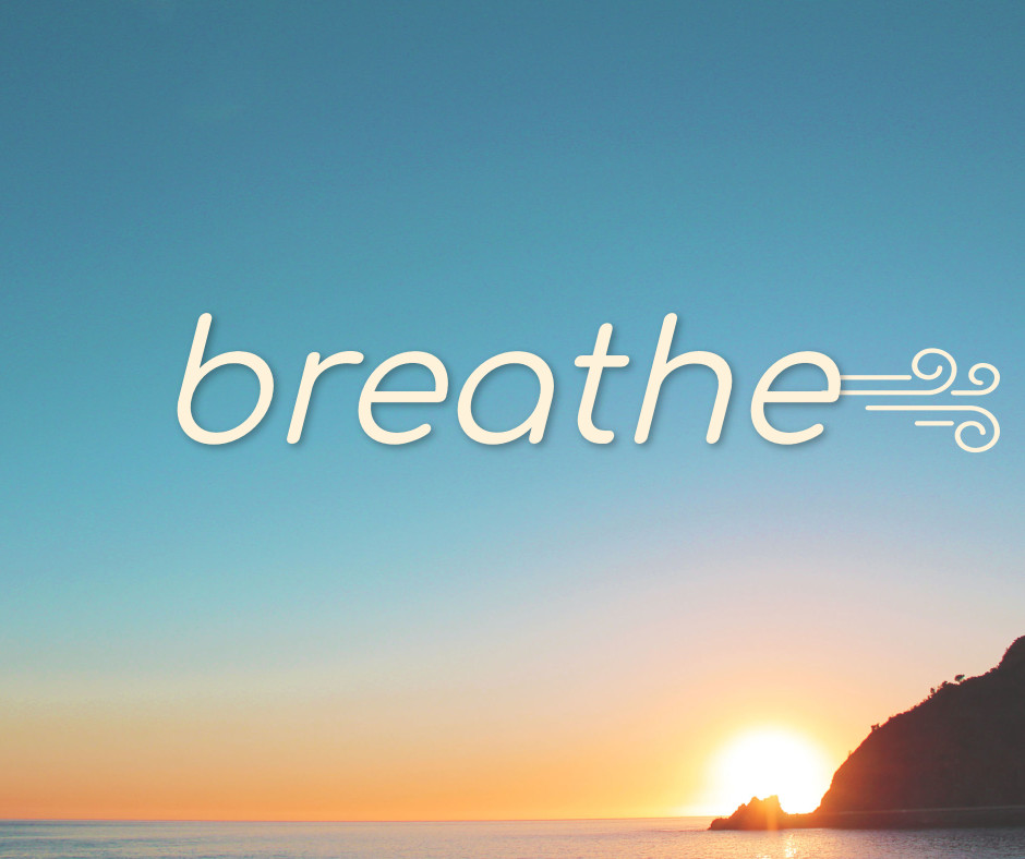 Breathe in - Breathe out
