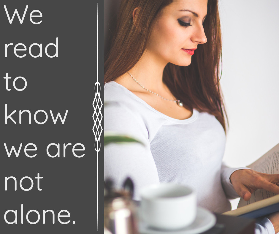 We read to know we are not alone