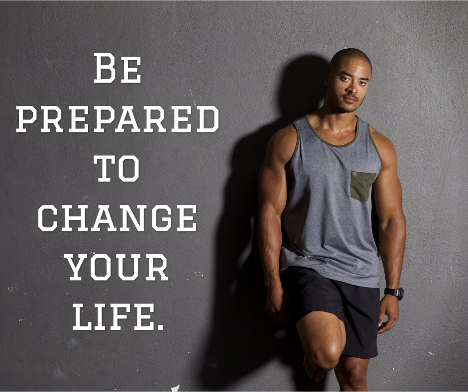 Be prepared to change your life