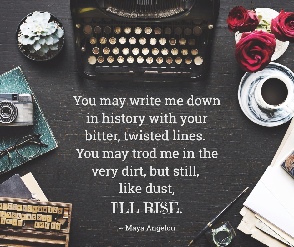 You may write me down in history, I'll rise