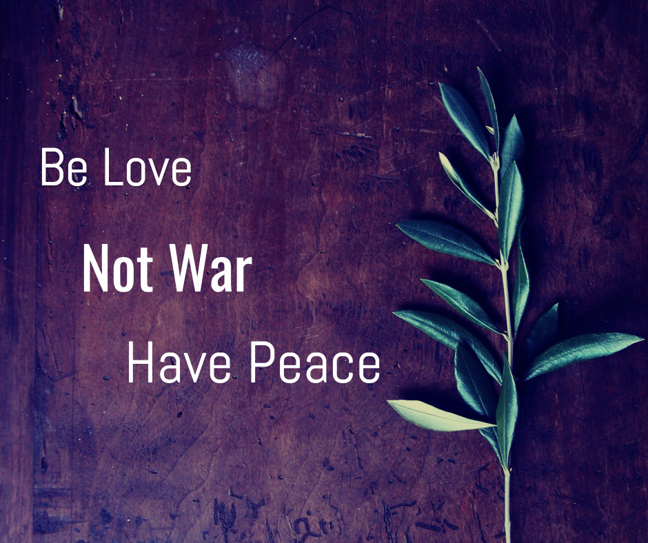 Be love, not war, have peace