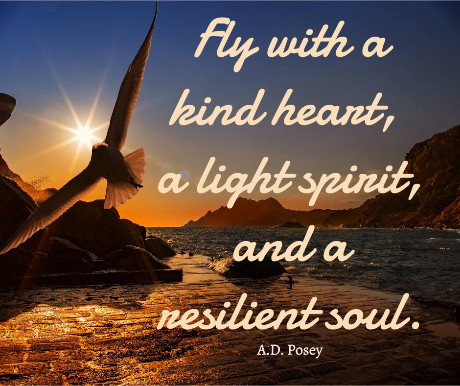 Kind heart, a light spirit and a resilient soul