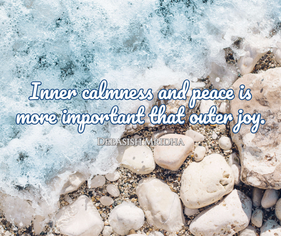 Inner peace is more important that outer joy