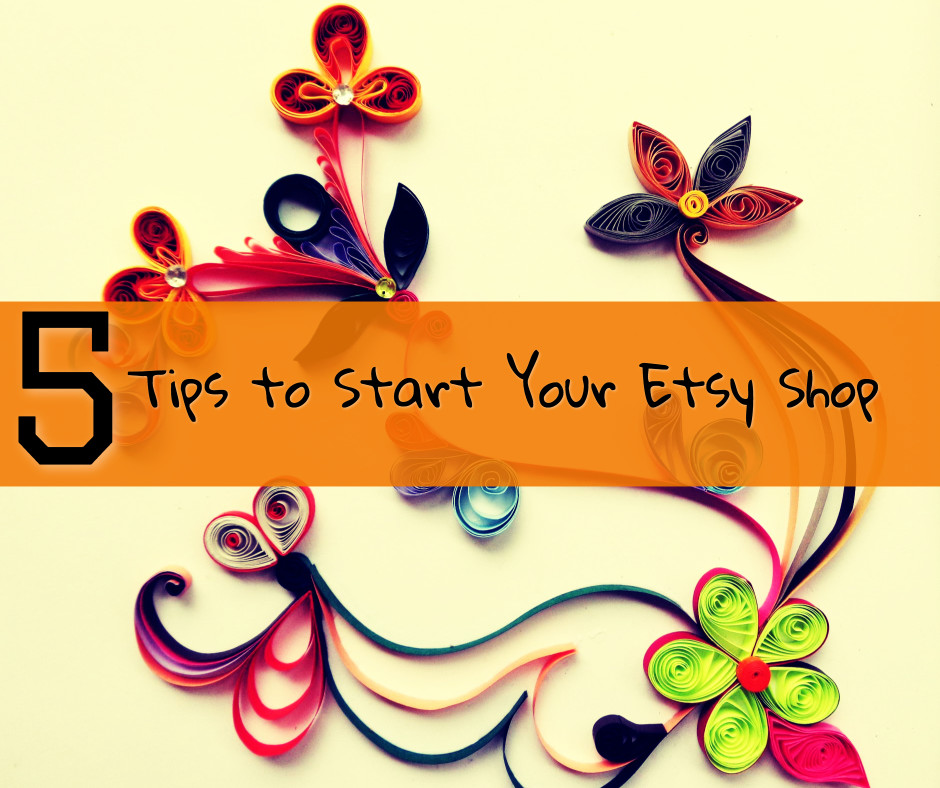 5 tips to start your etsy shop