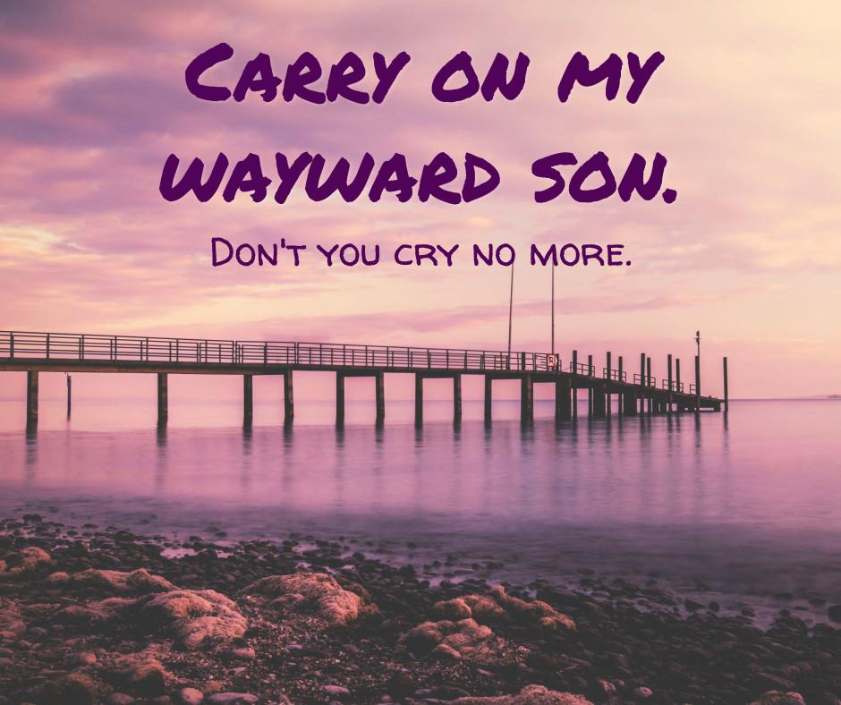 Carry on my wayward son