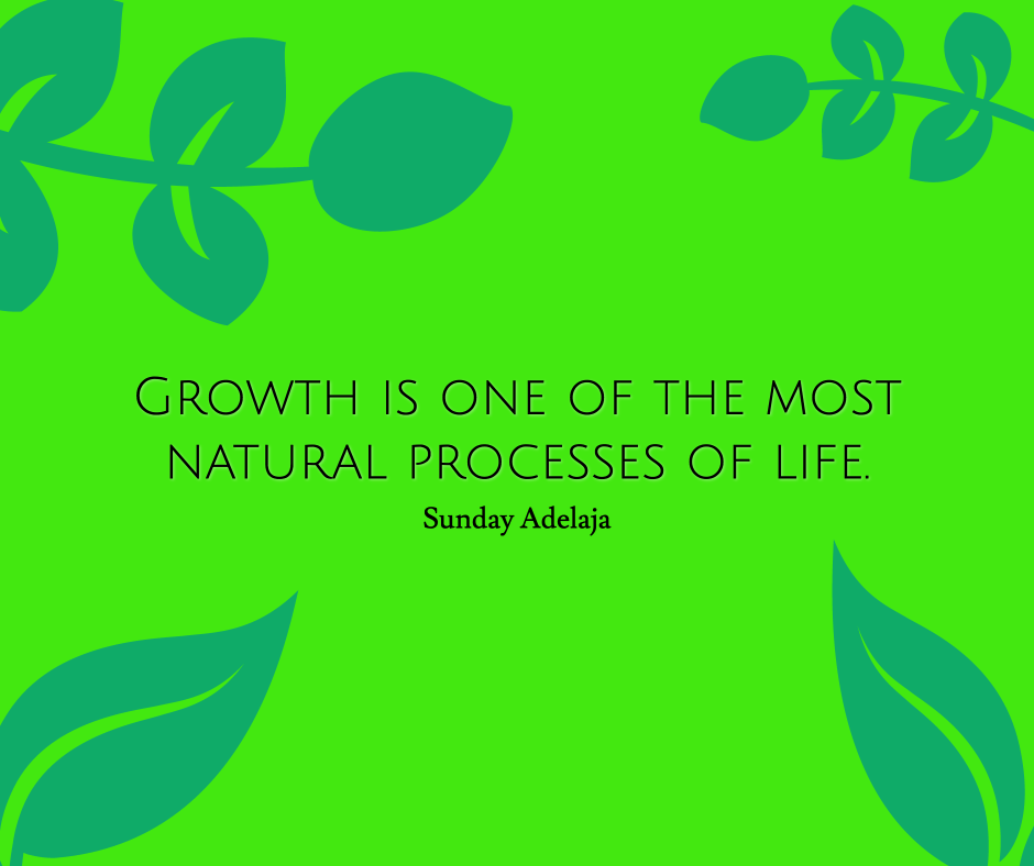 Grow is a natural process of life