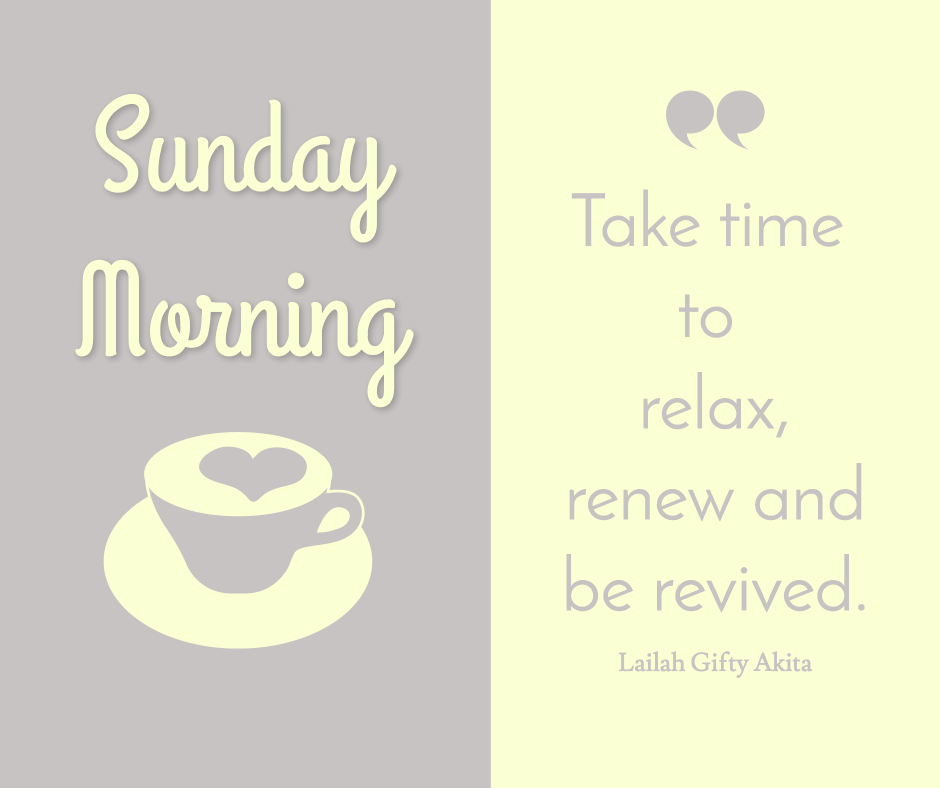 Sunday morning - Take time to relax