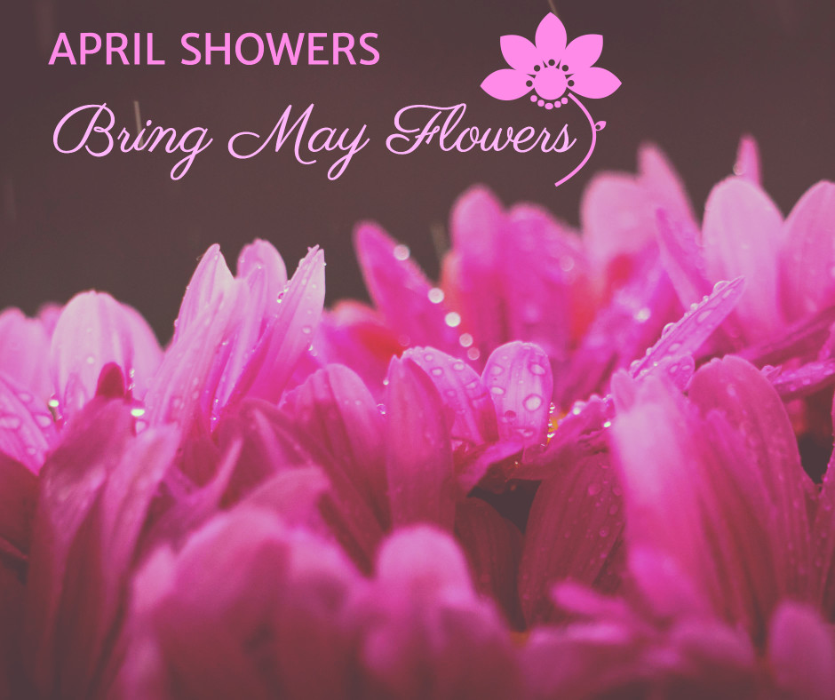 April showers bring May flowers